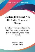 Captain Boldheart and the Latin Grammar Master: A Holiday Romance from the Pen of Lieutenant Colonel Robin Redforth, Aged Nine (1912)
