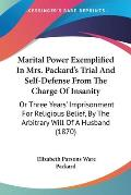 Marital Power Exemplified in Mrs. Packard's Trial and Self-Defense from the Charge of Insanity: Or Three Years' Imprisonment for Religious Belief, by