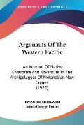 Argonauts of the Western Pacific: An Account of Native Enterprise and Adventure in the Archipelagoes of Melanesian New Guinea (1922)