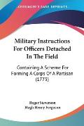 Military Instructions for Officers Detached in the Field: Containing a Scheme for Forming a Corps of a Partisan (1775)
