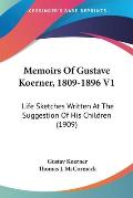 Memoirs of Gustave Koerner, 1809-1896 V1: Life Sketches Written at the Suggestion of His Children (1909)