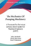 The Mechanics of Pumping Machinery: A Textbook for Technical Schools and a Guide for Practical Engineers (1897)