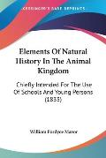 Elements of Natural History in the Animal Kingdom: Chiefly Intended for the Use of Schools and Young Persons (1833)