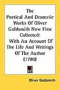 The Poetical and Dramatic Works of Oliver Goldsmith Now First Collected: With an Account of the Life and Writings of the Author (1780)