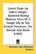 Leaves from an Indian Jungle: Gathered During Thirteen Years of a Jungle Life in the Central Provinces, the Deccan and Berar (1903)