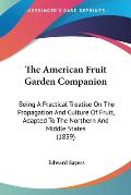 The American Fruit Garden Companion: Being a Practical Treatise on the Propagation and Culture of Fruit, Adapted to the Northern and Middle States (18