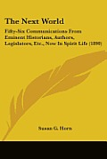 The Next World: Fifty-Six Communications from Eminent Historians, Authors, Legislators, Etc., Now in Spirit Life (1890)