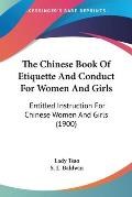 The Chinese Book of Etiquette and Conduct for Women and Girls: Entitled Instruction for Chinese Women and Girls (1900)