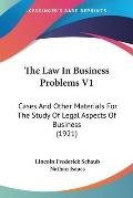 The Law in Business Problems V1: Cases and Other Materials for the Study of Legal Aspects of Business (1921)