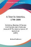 A Tour in America, 1798-1800: Exhibiting Sketches of Society and Manners and a Particular Account of the America System of Agriculture (1805)