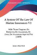 A System of the Law of Marine Insurances V2: With Three Chapters on Bottomry, on Insurances, on Lives, on Insurances Against Fire (1809)