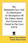 The Mammoth Cave and Its Inhabitants: Or Descriptions of the Fishes, Insects and Crustaceans Found in the Cave (1872)