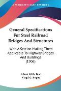 General Specifications for Steel Railroad Bridges and Structures: With a Section Making Them Applicable to Highway Bridges and Buildings (1906)