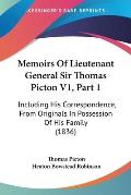 Memoirs of Lieutenant General Sir Thomas Picton V1, Part 1: Including His Correspondence, from Originals in Possession of His Family (1836)