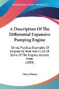 A   Description of the Differential Expansive Pumping Engine: Giving Practical Examples of Engines at Work and a List of Some of the Engines Already M