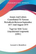 Essays and Letters Contributed to Various Periodicals Between September 1877 and August 1879: Together with Some Unpublished Fragments (1881)