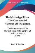 The Mississippi River, the Commercial Highway of the Nation: The Improvement of Its Navigation and the Control of Its Flood Waters (1892)