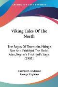Viking Tales of the North: The Sagas of Thorstein, Viking's Son and Fridthjof the Bold; Also, Tegner's Fridthjof's Saga (1901)