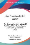 San Francisco Relief Survey: The Organization and Methods of Relief Used After the Earthquake and Fire of April 18, 1906 (1913)