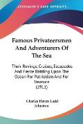 Famous Privateersmen and Adventurers of the Sea: Their Rovings, Cruises, Escapades and Fierce Battling Upon the Ocean for Patriotism and for Treasure