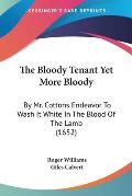 The Bloody Tenant Yet More Bloody: By Mr. Cottons Endeavor to Wash It White in the Blood of the Lamb (1652)