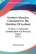 Northern Memoirs, Calculated for the Meridian of Scotland: To Which Is Added, the Contemplative and Practical Angler (1821)