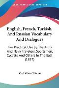 English, French, Turkish, and Russian Vocabulary and Dialogues: For Practical Use by the Army and Navy, Travelers, Sportsmen, Cyclists, and Others in