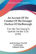 An Account of the Conduct of the Dowager Duchess of Marlborough: From Her First Coming to Court to the Year 1710 (1742)