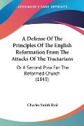 A Defense of the Principles of the English Reformation from the Attacks of the Tractarians: Or a Second Plea for the Reformed Church (1843)