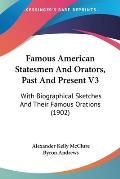 Famous American Statesmen and Orators, Past and Present V3: With Biographical Sketches and Their Famous Orations (1902)
