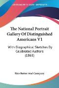 The National Portrait Gallery of Distinguished Americans V1: With Biographical Sketches by Celebrated Authors (1865)