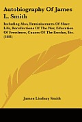 Autobiography of James L. Smith: Including Also, Reminiscences of Slave Life, Recollections of the War, Education of Freedmen, Causes of the Exodus, E