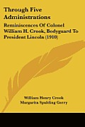 Through Five Administrations: Reminiscences of Colonel William H. Crook, Bodyguard to President Lincoln (1910)