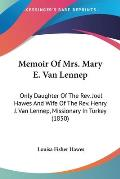Memoir of Mrs. Mary E. Van Lennep: Only Daughter of the REV. Joel Hawes and Wife of the REV. Henry J. Van Lennep, Missionary in Turkey (1850)