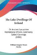 The Lake Dwellings of Ireland: Or Ancient Lacustrine Habitations of Erin, Commonly Called Crannogs (1886)