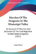 Marches of the Dragoons in the Mississippi Valley: An Account of Marches and Activities of the First Regiment United States Dragoons (1917)