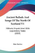 Ancient Ballads and Songs of the North of Scotland V1: Hitherto Unpublished, with Explanatory Notes (1828)
