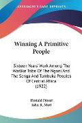 Winning a Primitive People: Sixteen Years' Work Among the Warlike Tribe of the Ngoni and the Senga and Tumbuka Peoples of Central Africa (1922)
