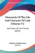 Memorials of the Life and Character of Lady Osborne V2: And Some of Her Friends (1870)