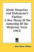 Martin Marprelate and Shakespeare's Fluellen: A New Theory of the Authorship of the Marprelate Tracts (1912)