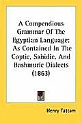 A Compendious Grammar of the Egyptian Language: As Contained in the Coptic, Sahidic, and Bashmuric Dialects (1863)