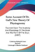Some Account of Dr. Gall's New Theory of Physiognomy: Founded Upon the Anatomy and Physiology of the Brain and the Form of the Skull (1807)