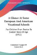 A Glance at Some European and American Vocational Schools: For Children from Twelve to Sixteen Years of Age (1911)