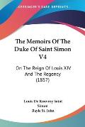 The Memoirs of the Duke of Saint Simon V4: On the Reign of Louis XIV and the Regency (1857)