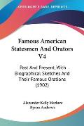 Famous American Statesmen and Orators V4: Past and Present, with Biographical Sketches and Their Famous Orations (1902)