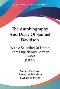 The Autobiography and Diary of Samuel Davidson: With a Selection of Letters from English and German Divines (1899)
