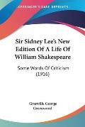 Sir Sidney Lee's New Edition of a Life of William Shakespeare: Some Words of Criticism (1916)