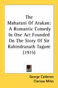 The Maharani of Arakan: A Romantic Comedy in One Act Founded on the Story of Sir Rabindranath Tagore (1915)