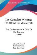 The Complete Writings of Alfred de Musset V8: The Confession of a Child of the Century (1908)