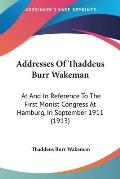 Addresses of Thaddeus Burr Wakeman: At and in Reference to the First Monist Congress at Hamburg, in September 1911 (1913)